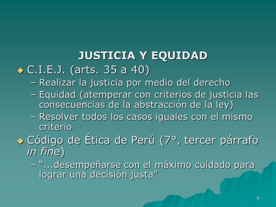 9 JUSTICIA Y EQUIDAD C.I.E.J. (arts. 35 a 40) C.I.E.J. (arts. 35 a 40) –Realizar la justicia por medio del derecho –Equidad (atemperar con criterios d
