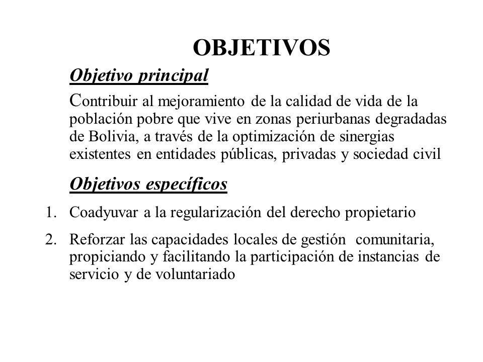 OBJETIVOS Objetivo principal C ontribuir al mejoramiento de la calidad de vida de la población pobre que vive en zonas periurbanas degradadas de Boliv