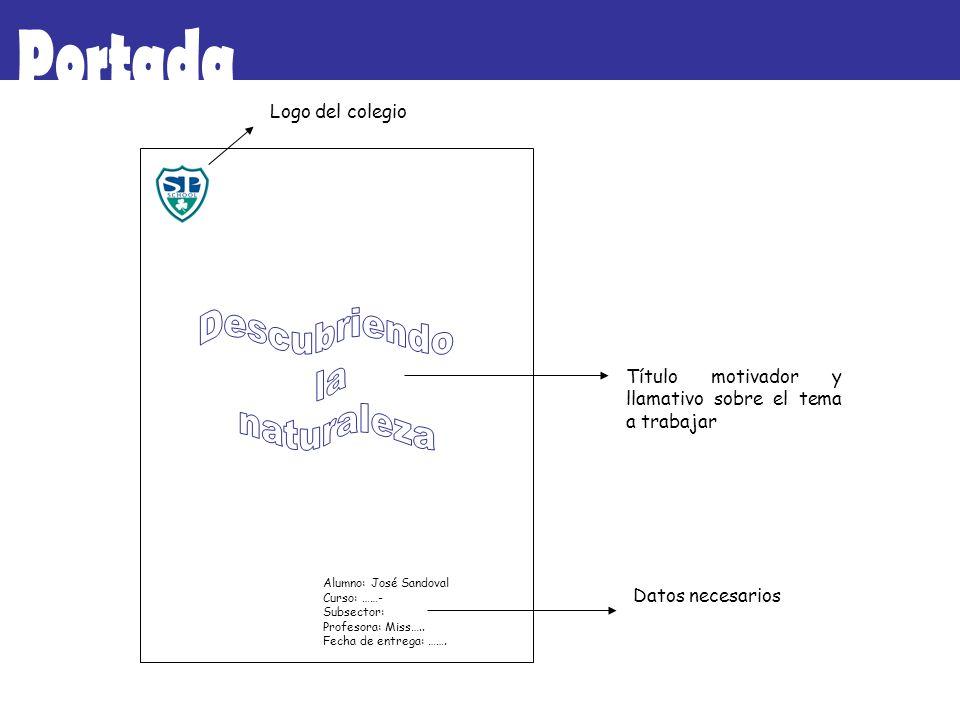 Logo del colegio Título motivador y llamativo sobre el tema a trabajar Alumno: José Sandoval Curso: ……- Subsector: Profesora: Miss….. Fecha de entrega