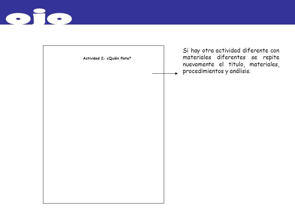 Actividad 2: ¿Quién flota? Si hay otra actividad diferente con materiales diferentes se repite nuevamente el titulo, materiales, procedimientos y anál