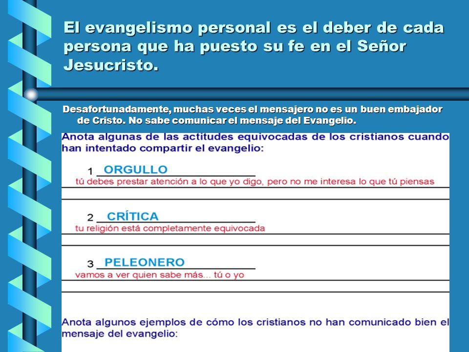 El evangelismo personal es el deber de cada persona que ha puesto su fe en el Señor Jesucristo. Desafortunadamente, muchas veces el mensajero no es un