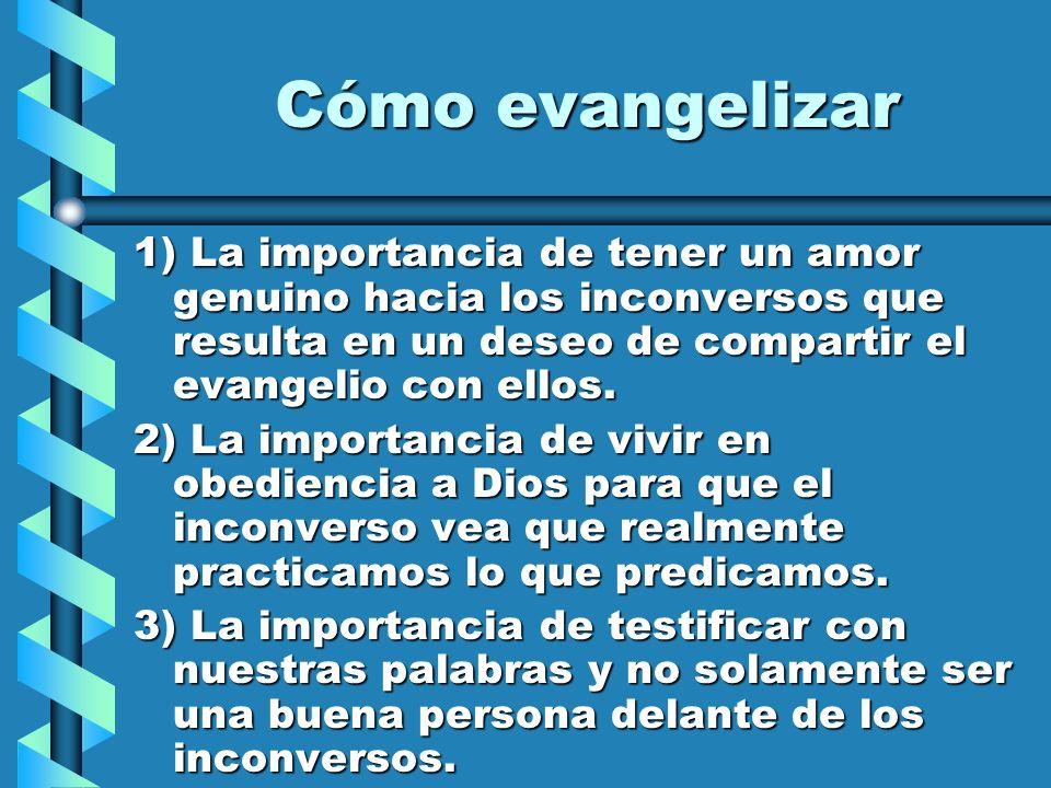 Cómo evangelizar 1) La importancia de tener un amor genuino hacia los inconversos que resulta en un deseo de compartir el evangelio con ellos. 2) La i
