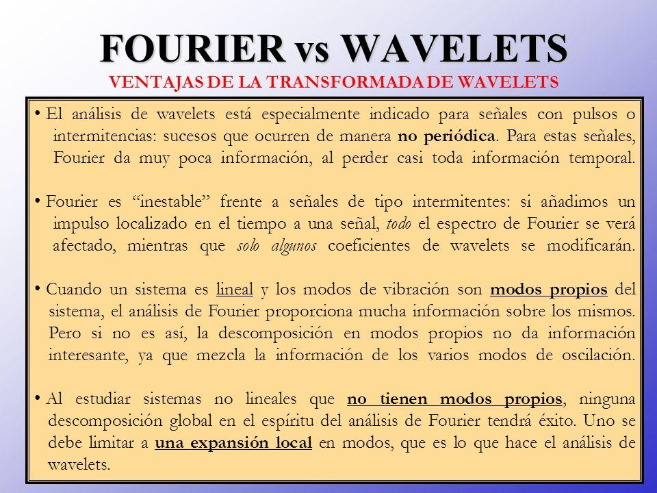 FOURIER vs WAVELETS FOURIER vs WAVELETS VENTAJAS DE LA TRANSFORMADA DE WAVELETS El análisis de wavelets está especialmente indicado para señales con p