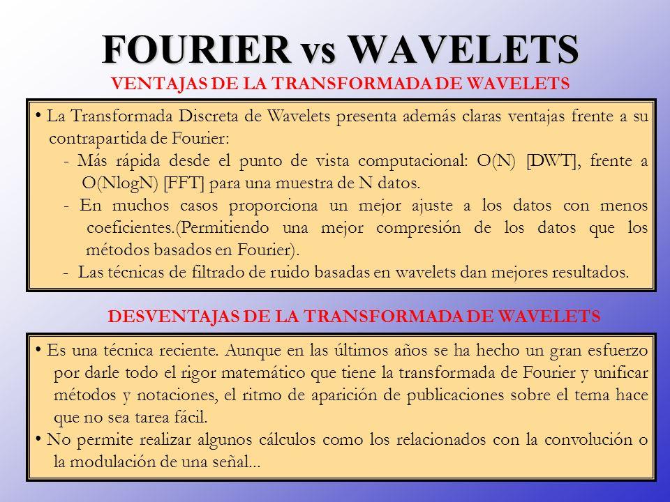 FOURIER vs WAVELETS FOURIER vs WAVELETS VENTAJAS DE LA TRANSFORMADA DE WAVELETS La Transformada Discreta de Wavelets presenta además claras ventajas f
