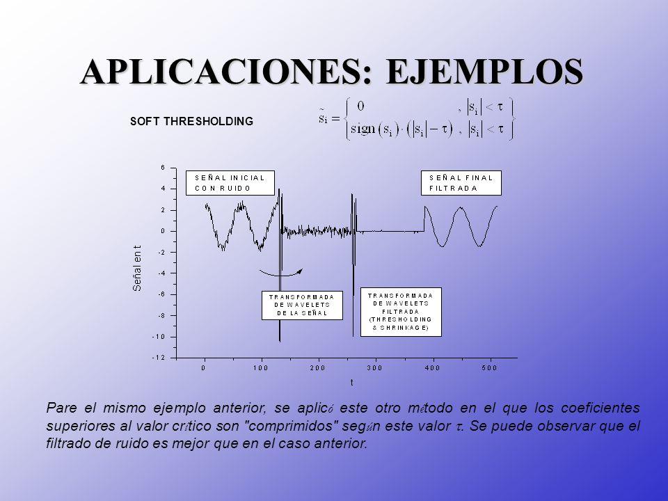 APLICACIONES: EJEMPLOS SOFT THRESHOLDING Pare el mismo ejemplo anterior, se aplic ó este otro m é todo en el que los coeficientes superiores al valor