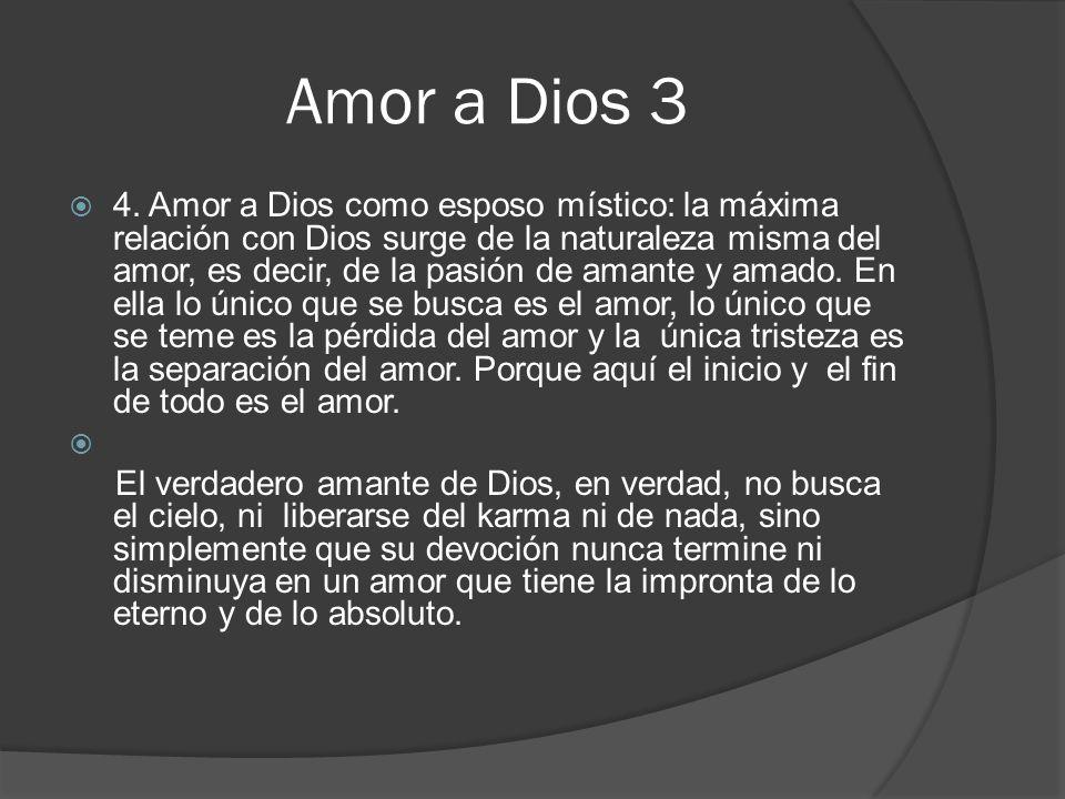Amor a Dios 3 4. Amor a Dios como esposo místico: la máxima relación con Dios surge de la naturaleza misma del amor, es decir, de la pasión de amante