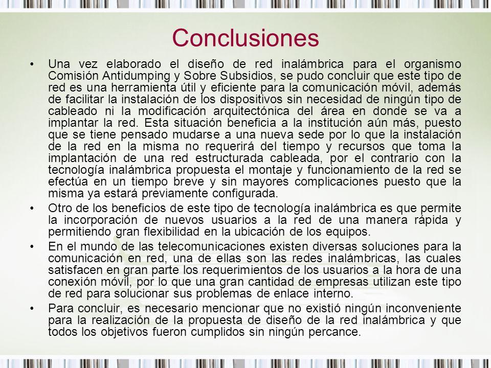 Conclusiones Una vez elaborado el diseño de red inalámbrica para el organismo Comisión Antidumping y Sobre Subsidios, se pudo concluir que este tipo d