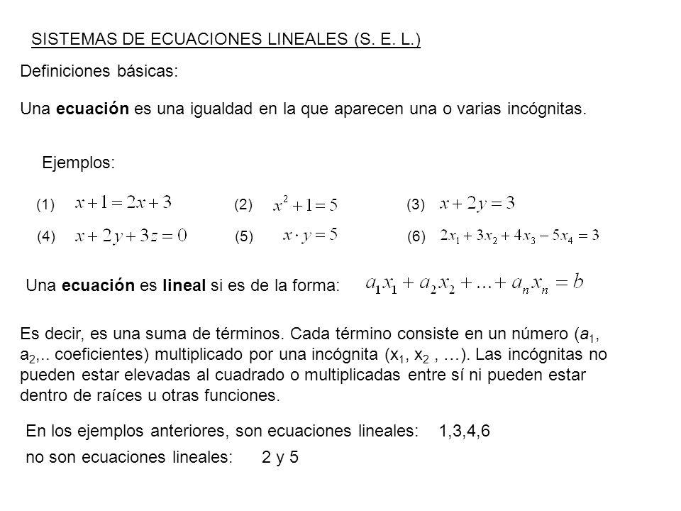 SISTEMAS DE ECUACIONES LINEALES (S. E. L.) Definiciones básicas: Una ecuación es una igualdad en la que aparecen una o varias incógnitas. (1)(2)(3) (4