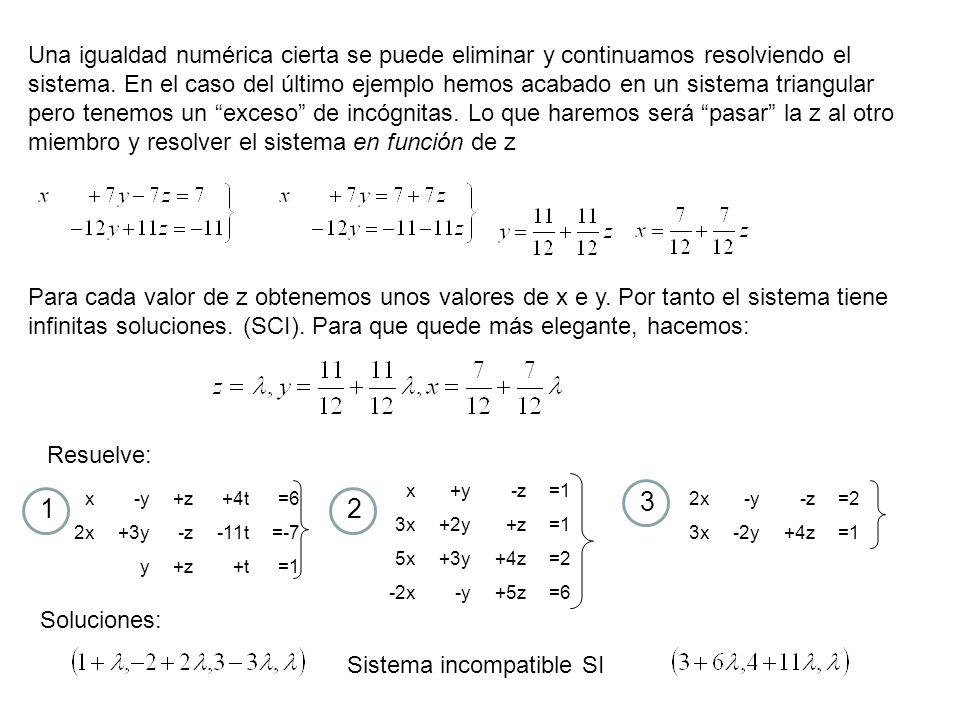 Resuelve el siguiente sistema (p.46 5a) 25016 13-2 1014 1014 13 25016 E2-E1 E3-2E1 1014 03-3-6 05-28 E2:3 1014 01-2 05 8 E3-5E2 1014 01-2 00318 z=6 y=4 x=-2 2x+5y=16 x+3y-2z=-2 x+z=4 Puesto que los cálculos los hacemos con los coeficientes, las incógnitas se pueden no poner, obteniendo así una tabla numérica que tenemos que triangularizar operando con las filas exactamente igual que operábamos con las ecuaciones.