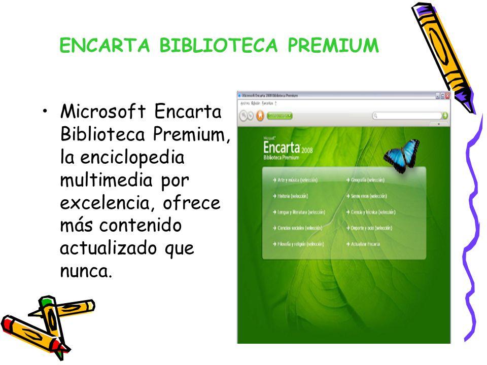 ENCARTA BIBLIOTECA PREMIUM Microsoft Encarta Biblioteca Premium, la enciclopedia multimedia por excelencia, ofrece más contenido actualizado que nunca