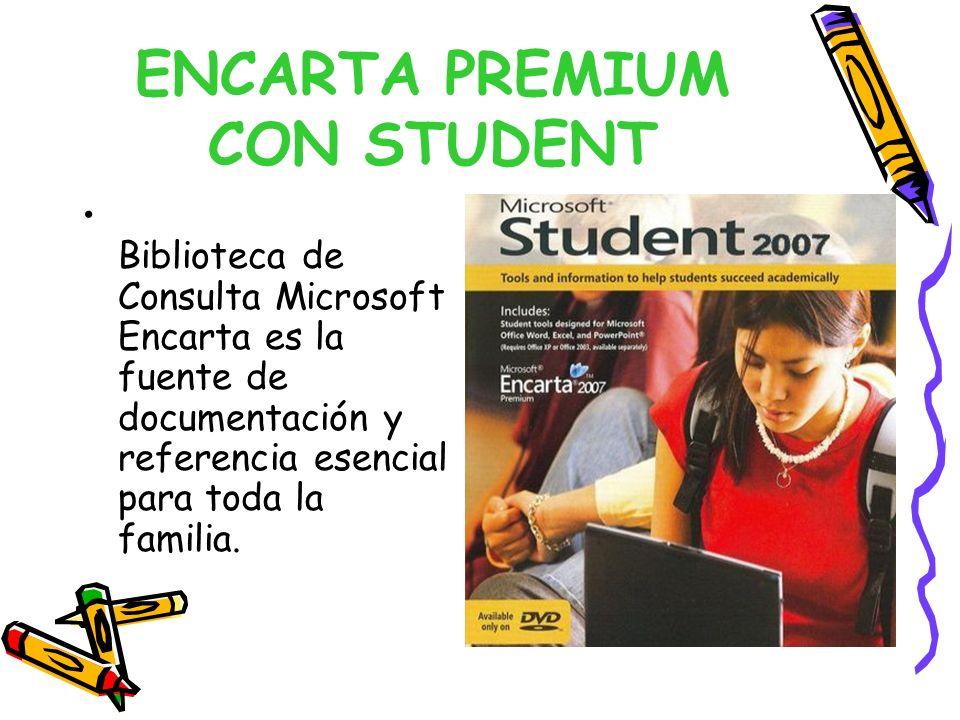 ENCARTA PREMIUM CON STUDENT Biblioteca de Consulta Microsoft Encarta es la fuente de documentación y referencia esencial para toda la familia.
