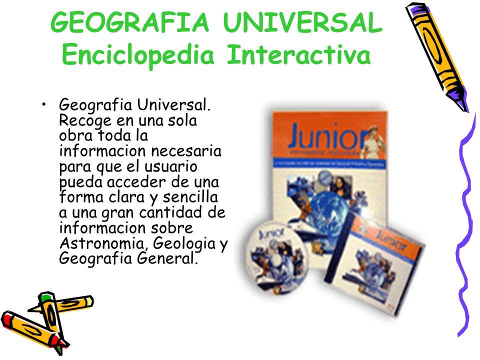 GEOGRAFIA UNIVERSAL Enciclopedia Interactiva Geografia Universal. Recoge en una sola obra toda la informacion necesaria para que el usuario pueda acce