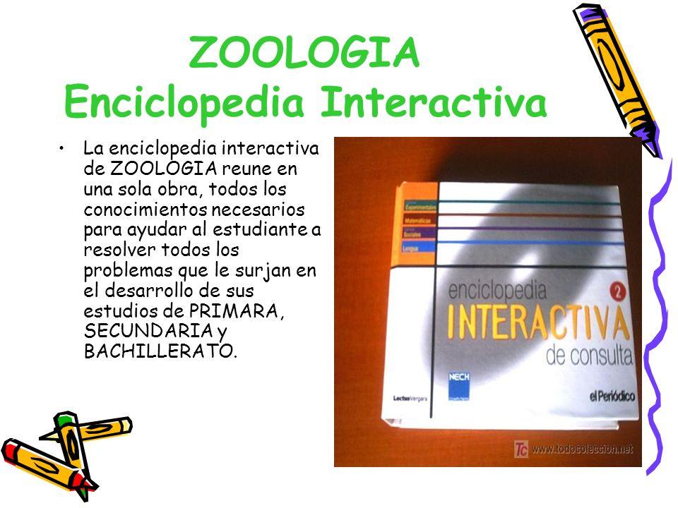 ZOOLOGIA Enciclopedia Interactiva La enciclopedia interactiva de ZOOLOGIA reune en una sola obra, todos los conocimientos necesarios para ayudar al es