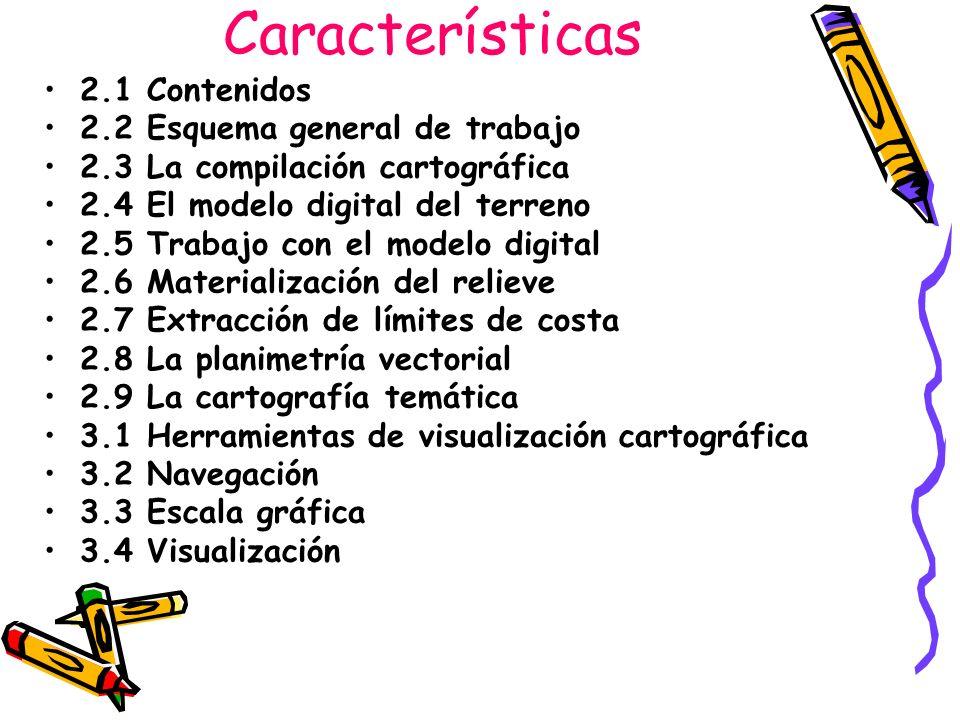 Características 2.1 Contenidos 2.2 Esquema general de trabajo 2.3 La compilación cartográfica 2.4 El modelo digital del terreno 2.5 Trabajo con el mod