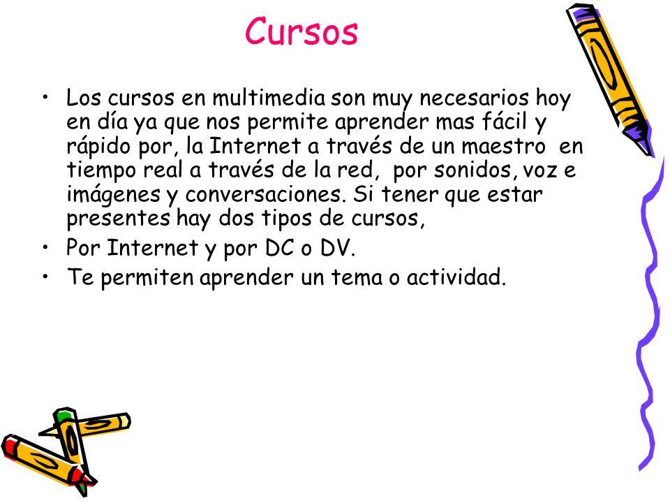 Cursos Los cursos en multimedia son muy necesarios hoy en día ya que nos permite aprender mas fácil y rápido por, la Internet a través de un maestro e