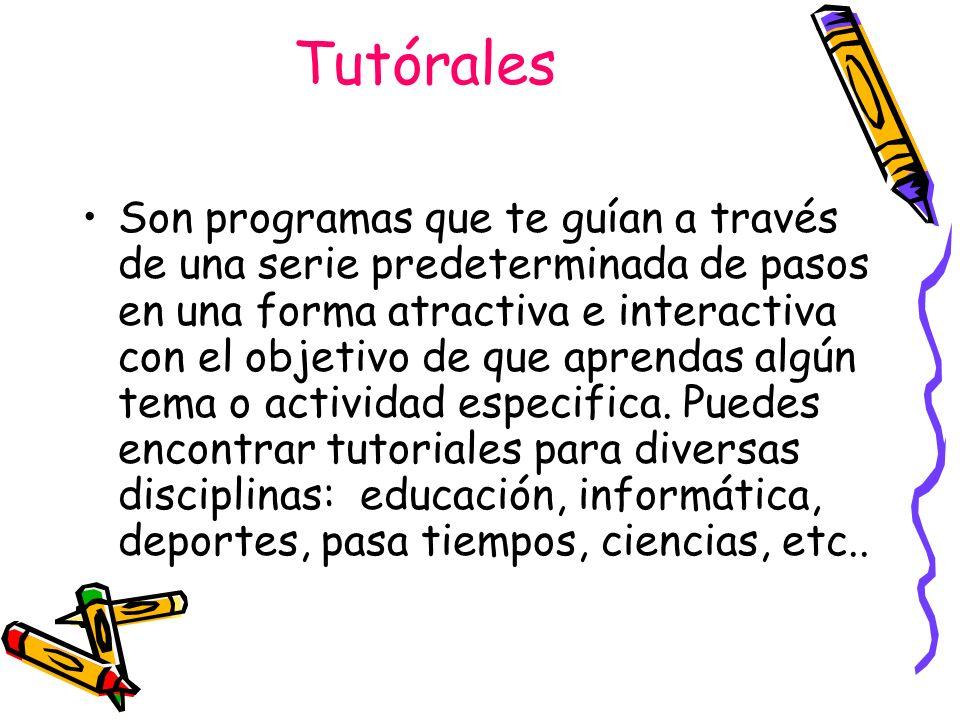 Tutórales Son programas que te guían a través de una serie predeterminada de pasos en una forma atractiva e interactiva con el objetivo de que aprenda