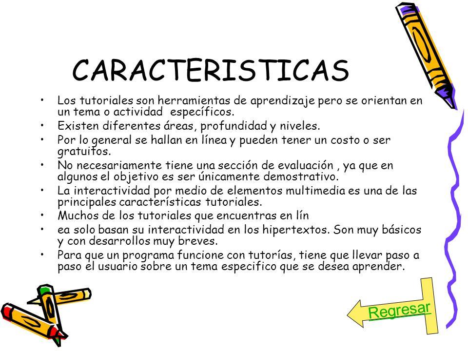 CARACTERISTICAS Los tutoriales son herramientas de aprendizaje pero se orientan en un tema o actividad específicos. Existen diferentes áreas, profundi