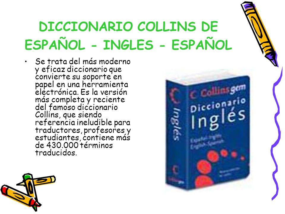 DICCIONARIO COLLINS DE ESPAÑOL - INGLES - ESPAÑOL Se trata del más moderno y eficaz diccionario que convierte su soporte en papel en una herramienta e