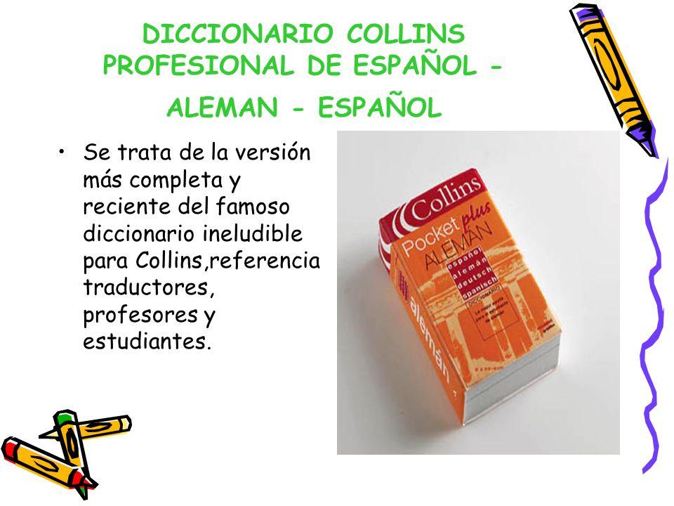DICCIONARIO COLLINS PROFESIONAL DE ESPAÑOL - ALEMAN - ESPAÑOL Se trata de la versión más completa y reciente del famoso diccionario ineludible para Co