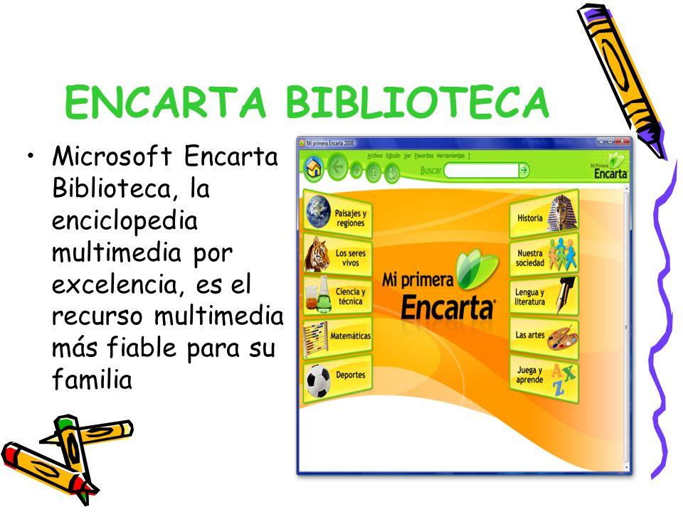 ENCARTA BIBLIOTECA Microsoft Encarta Biblioteca, la enciclopedia multimedia por excelencia, es el recurso multimedia más fiable para su familia