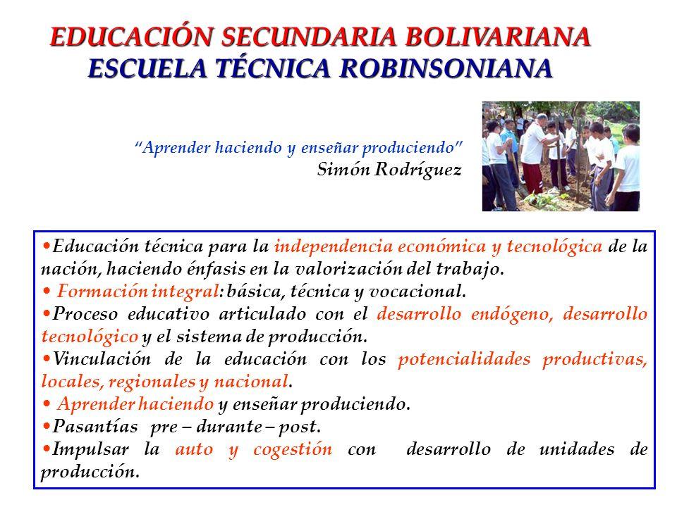 EDUCACIÓN SECUNDARIA BOLIVARIANA ESCUELA TÉCNICA ROBINSONIANA Educación técnica para la independencia económica y tecnológica de la nación, haciendo é