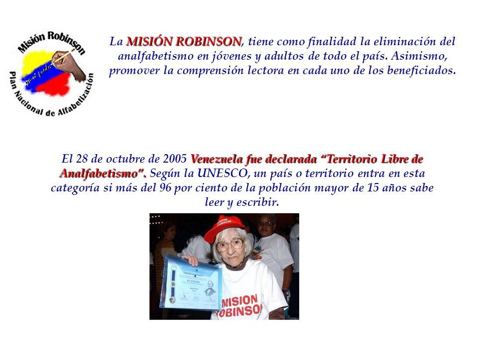 MISIÓN ROBINSON La MISIÓN ROBINSON, tiene como finalidad la eliminación del analfabetismo en jóvenes y adultos de todo el país. Asimismo, promover la