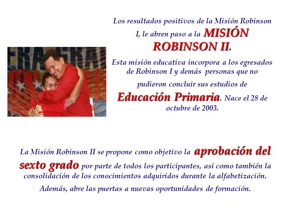 MISIÓN ROBINSON II Los resultados positivos de la Misión Robinson I, le abren paso a la MISIÓN ROBINSON II. Educación Primaria Esta misión educativa i