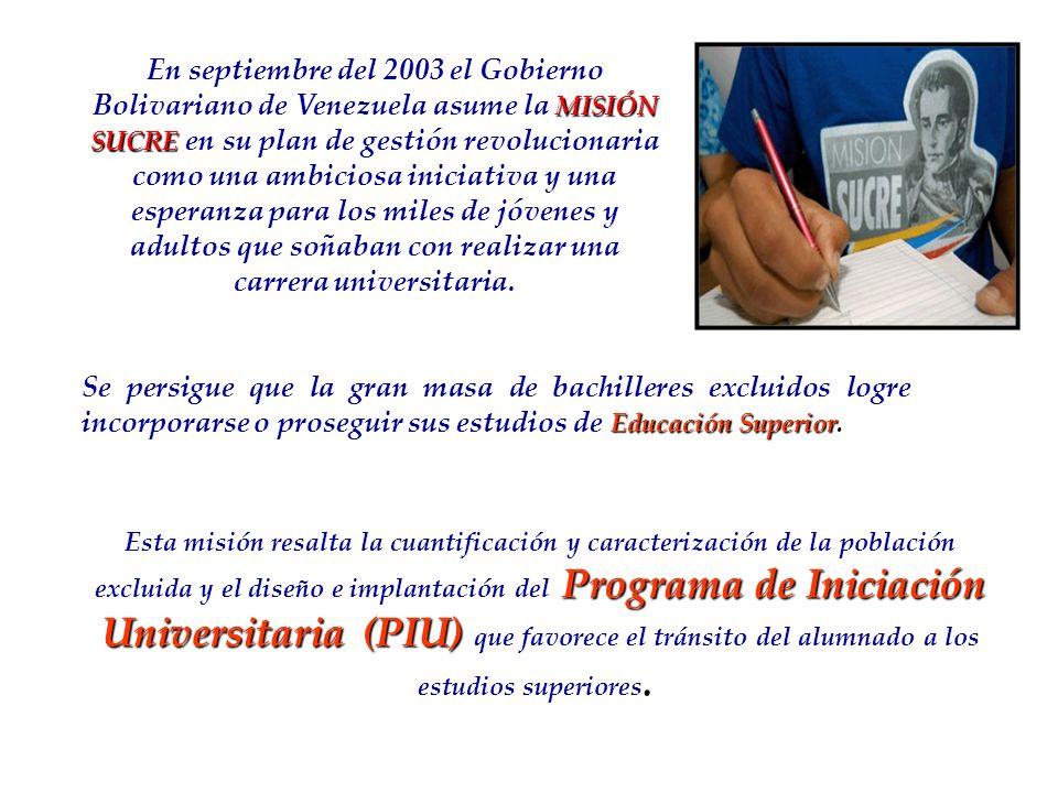MISIÓN SUCRE En septiembre del 2003 el Gobierno Bolivariano de Venezuela asume la MISIÓN SUCRE en su plan de gestión revolucionaria como una ambiciosa