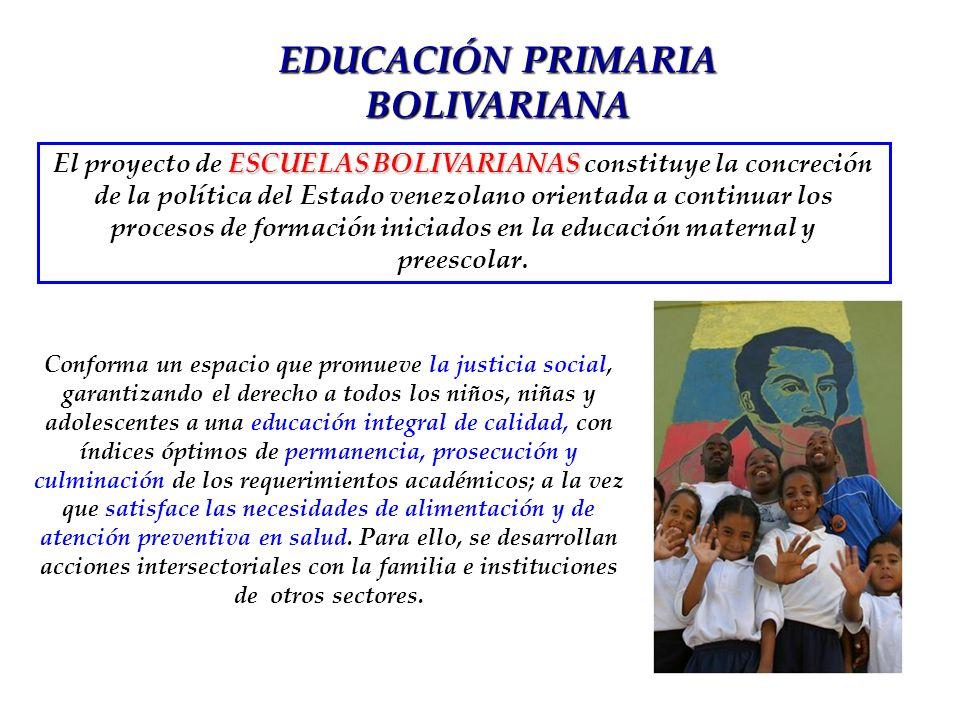 ESCUELAS BOLIVARIANAS El proyecto de ESCUELAS BOLIVARIANAS constituye la concreción de la política del Estado venezolano orientada a continuar los pro