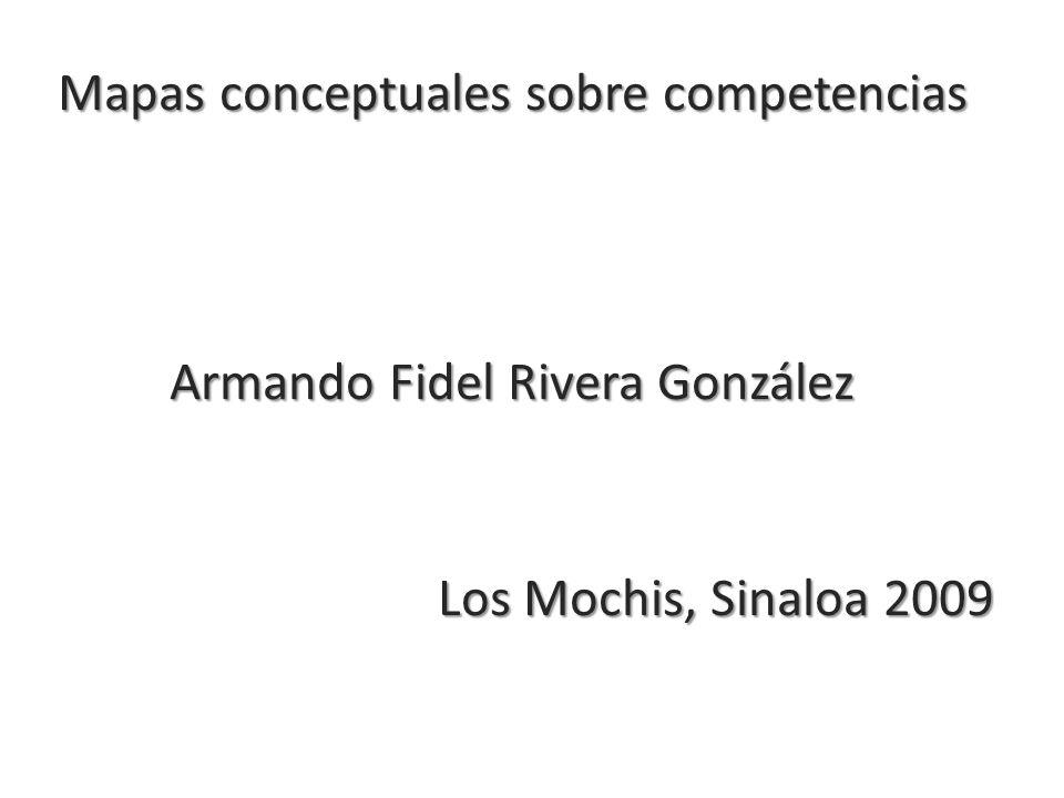 Mapas conceptuales sobre competencias Armando Fidel Rivera González Los Mochis, Sinaloa 2009