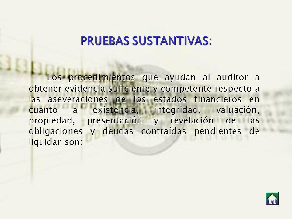 PRUEBAS SUSTANTIVAS: Los procedimientos que ayudan al auditor a obtener evidencia suficiente y competente respecto a las aseveraciones de los estados