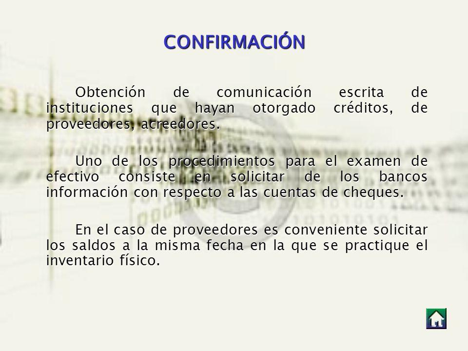 CONFIRMACIÓN Obtención de comunicación escrita de instituciones que hayan otorgado créditos, de proveedores, acreedores. Uno de los procedimientos par