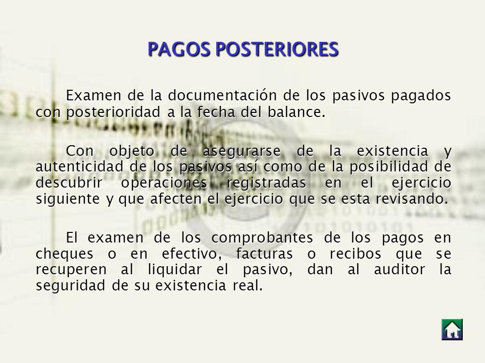 PAGOS POSTERIORES Examen de la documentación de los pasivos pagados con posterioridad a la fecha del balance. Con objeto de asegurarse de la existenci
