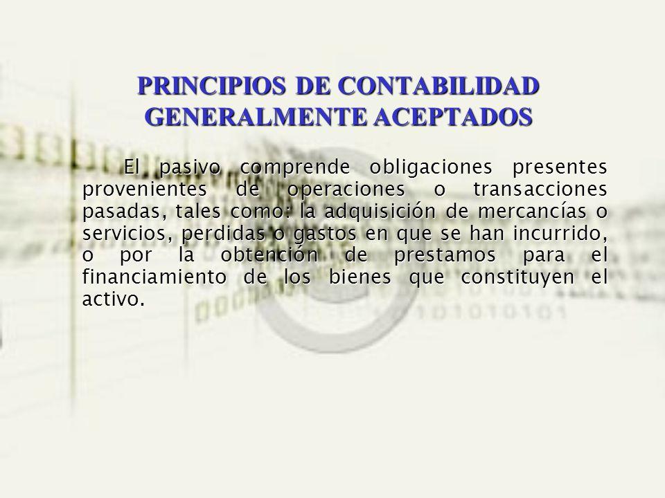 PRINCIPIOS DE CONTABILIDAD GENERALMENTE ACEPTADOS El pasivo comprende obligaciones presentes provenientes de operaciones o transacciones pasadas, tale