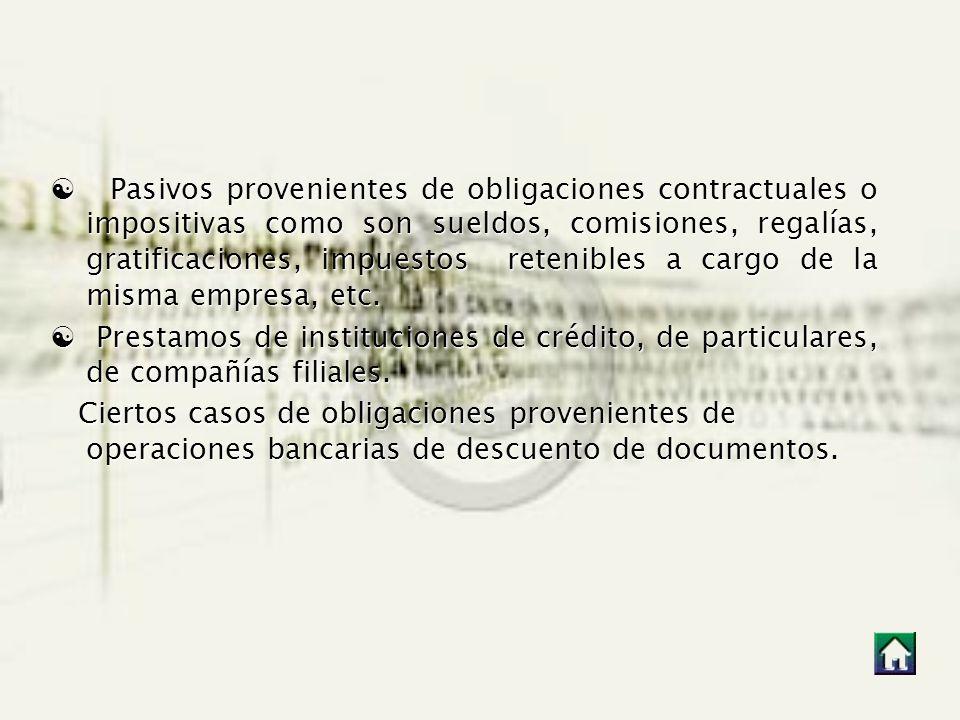 Pasivos provenientes de obligaciones contractuales o impositivas como son sueldos, comisiones, regalías, gratificaciones, impuestos retenibles a cargo