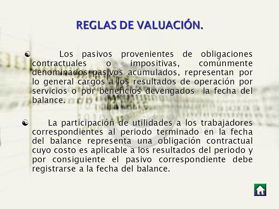 REGLAS DE VALUACIÓN. Los pasivos provenientes de obligaciones contractuales o impositivas, comúnmente denominados pasivos acumulados, representan por