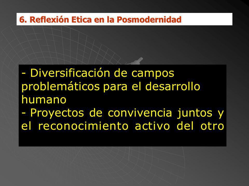 6. Reflexión Etica en la Posmodernidad - Diversificación de campos problemáticos para el desarrollo humano - Proyectos de convivencia juntos y el reco