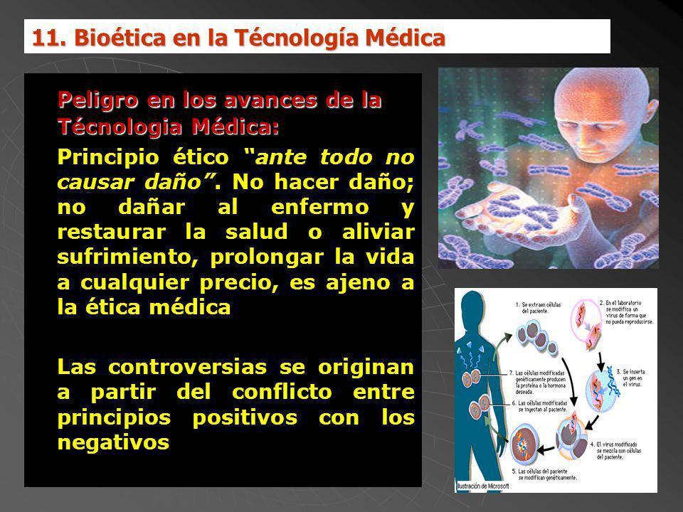Peligro en los avances de la Técnologia Médica: Principio ético ante todo no causar daño. No hacer daño; no dañar al enfermo y restaurar la salud o al