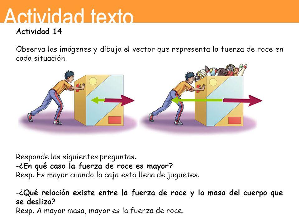 Actividad 14 Observa las imágenes y dibuja el vector que representa la fuerza de roce en cada situación. Responde las siguientes preguntas. -¿En qué c
