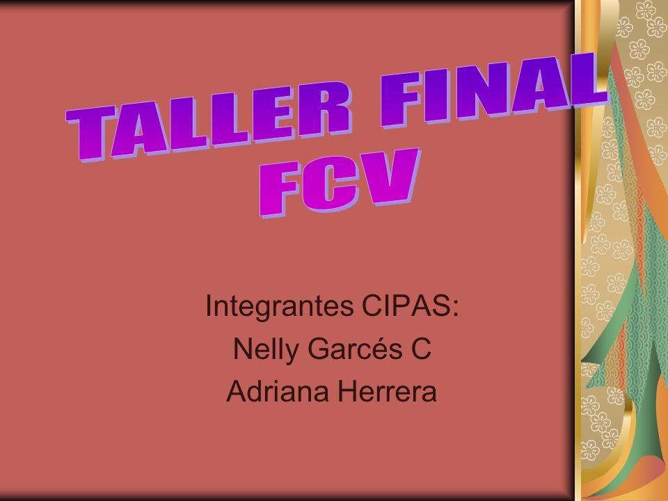 Integrantes CIPAS: Nelly Garcés C Adriana Herrera