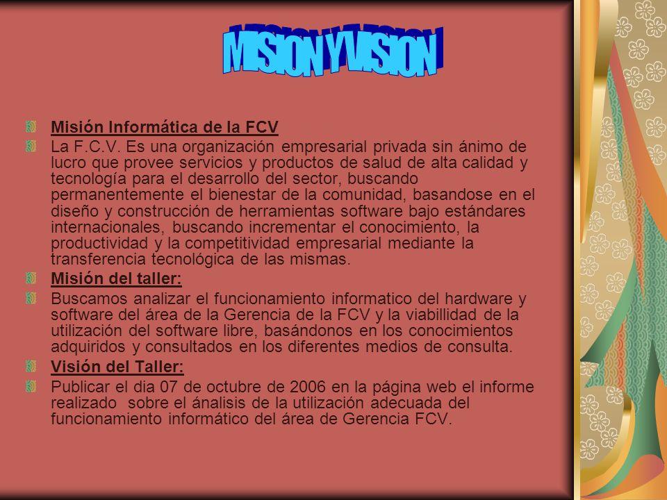 Misión Informática de la FCV La F.C.V. Es una organización empresarial privada sin ánimo de lucro que provee servicios y productos de salud de alta ca