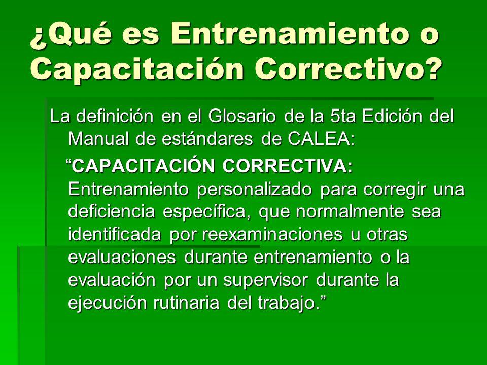 ¿Qué es Entrenamiento o Capacitación Correctivo? La definición en el Glosario de la 5ta Edición del Manual de estándares de CALEA: CAPACITACIÓN CORREC