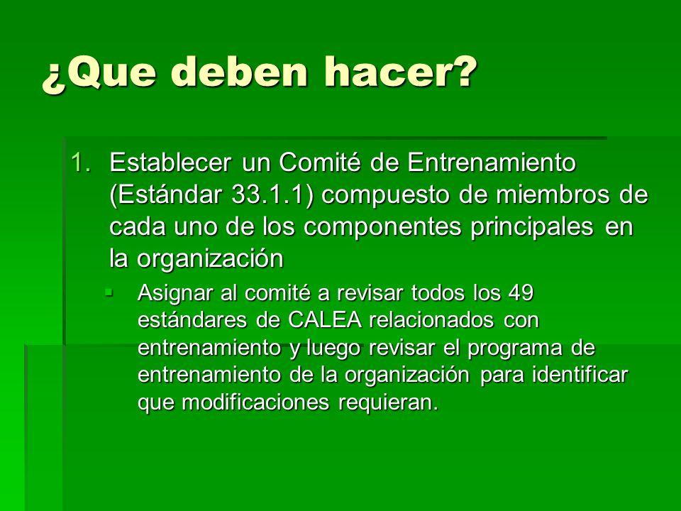 ¿Que deben hacer? 1.Establecer un Comité de Entrenamiento (Estándar 33.1.1) compuesto de miembros de cada uno de los componentes principales en la org