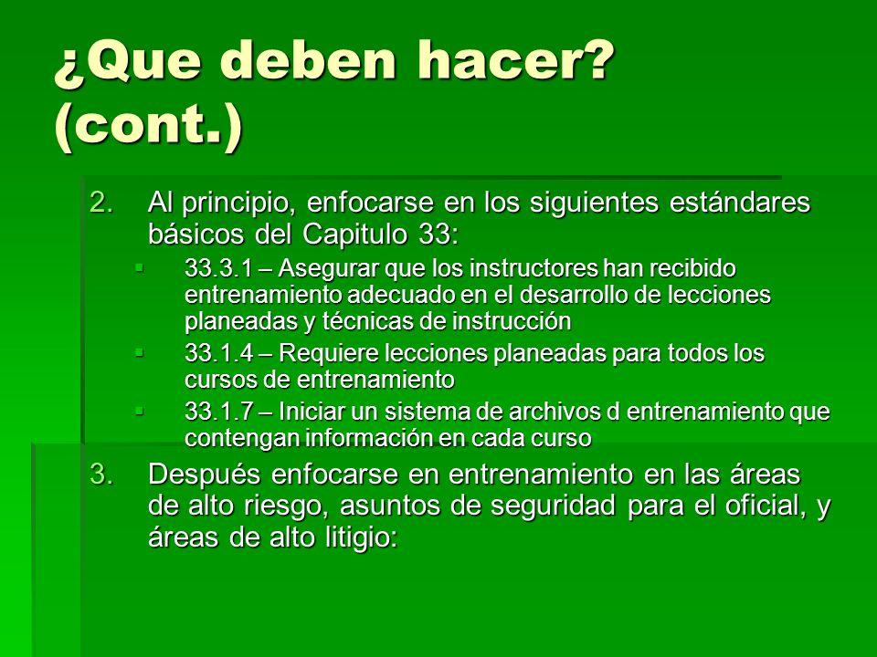 ¿Que deben hacer? (cont.) 2.Al principio, enfocarse en los siguientes estándares básicos del Capitulo 33: 33.3.1 – Asegurar que los instructores han r