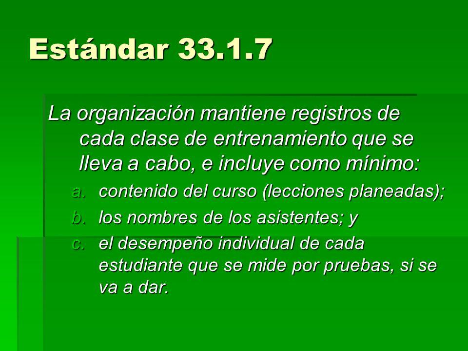 Estándar 33.1.7 La organización mantiene registros de cada clase de entrenamiento que se lleva a cabo, e incluye como mínimo: a.contenido del curso (l