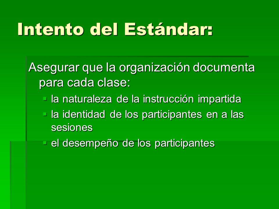 Intento del Estándar: Asegurar que la organización documenta para cada clase: la naturaleza de la instrucción impartida la naturaleza de la instrucció