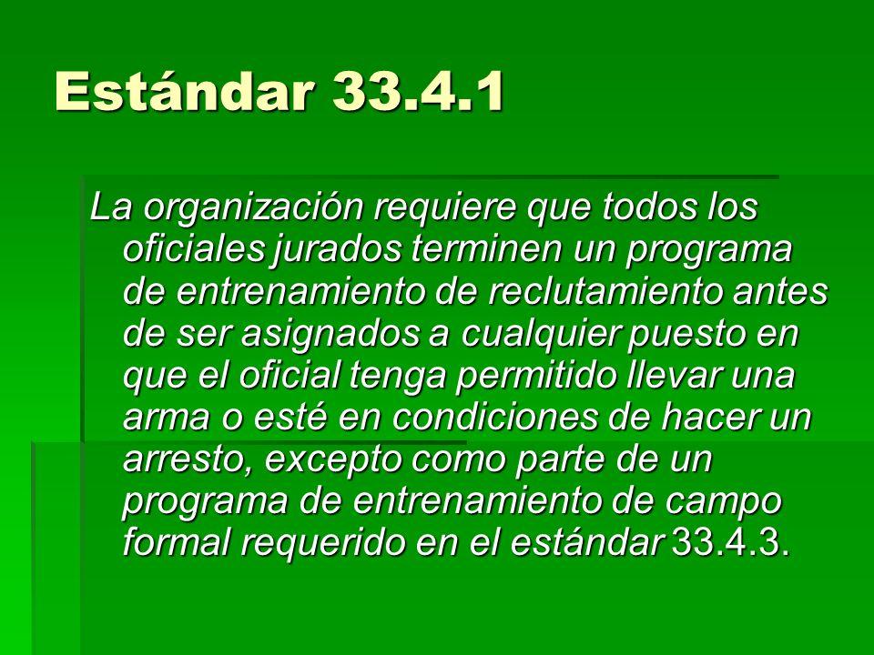 Estándar 33.4.1 La organización requiere que todos los oficiales jurados terminen un programa de entrenamiento de reclutamiento antes de ser asignados