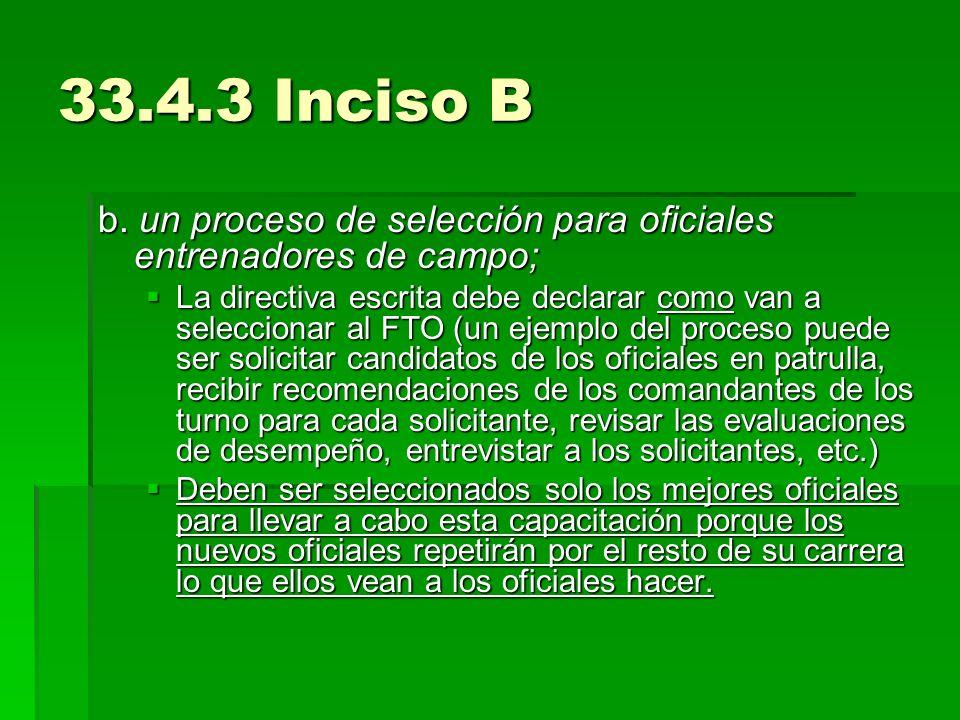 33.4.3 Inciso B b. un proceso de selección para oficiales entrenadores de campo; La directiva escrita debe declarar como van a seleccionar al FTO (un