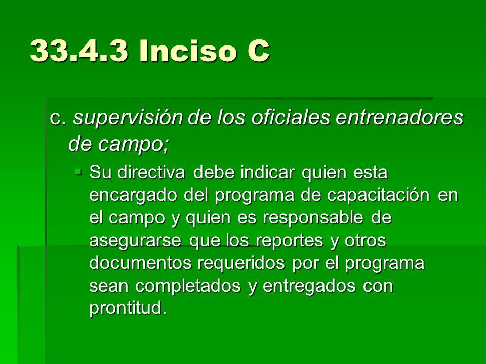 33.4.3 Inciso C c. supervisión de los oficiales entrenadores de campo; Su directiva debe indicar quien esta encargado del programa de capacitación en
