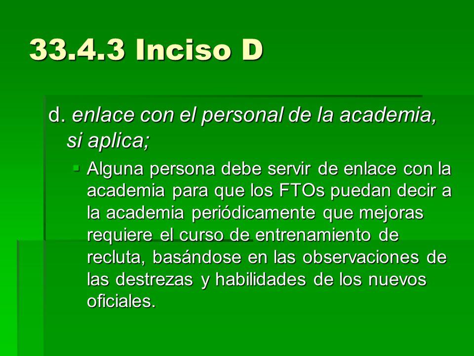 33.4.3 Inciso D d. enlace con el personal de la academia, si aplica; Alguna persona debe servir de enlace con la academia para que los FTOs puedan dec